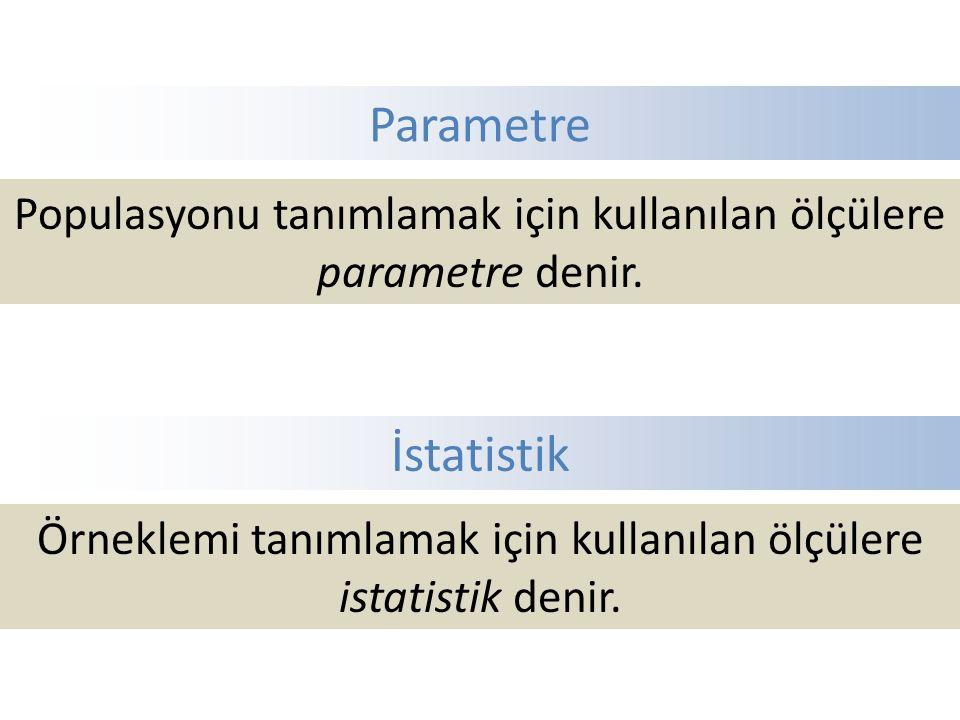 Parametre Populasyonu tanımlamak için kullanılan ölçülere parametre denir.