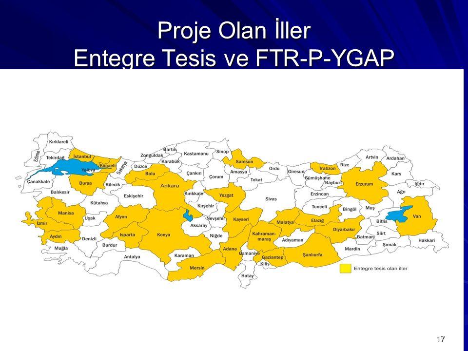 Proje Olan İller Entegre Tesis ve FTR-P-YGAP 17