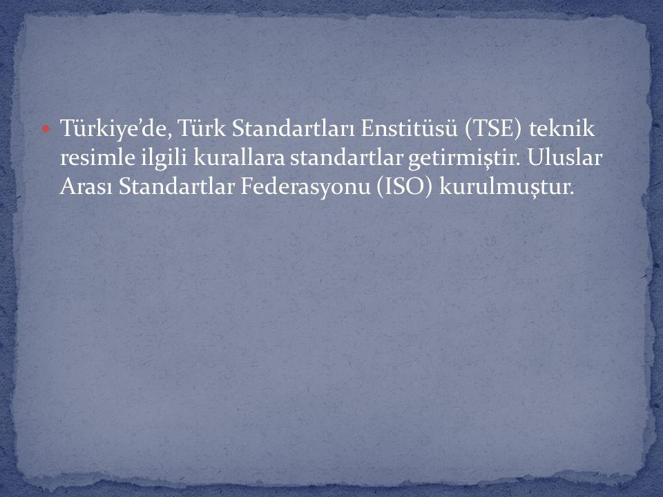 Türkiye'de, Türk Standartları Enstitüsü (TSE) teknik resimle ilgili kurallara standartlar getirmiştir. Uluslar Arası Standartlar Federasyonu (ISO) kur