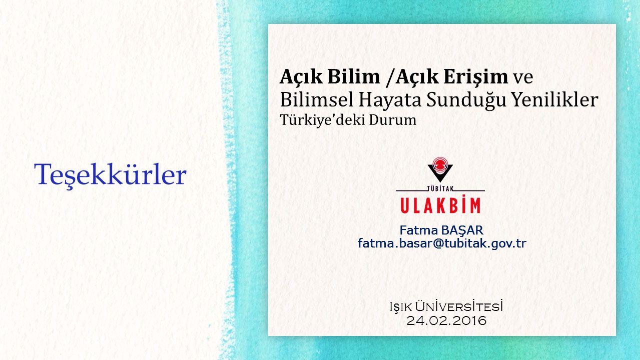 Teşekkürler Açık Bilim /Açık Erişim ve Bilimsel Hayata Sunduğu Yenilikler Türkiye'deki Durum Fatma BAŞAR fatma.basar@tubitak.gov.tr I ş ık Ün İ vers İ