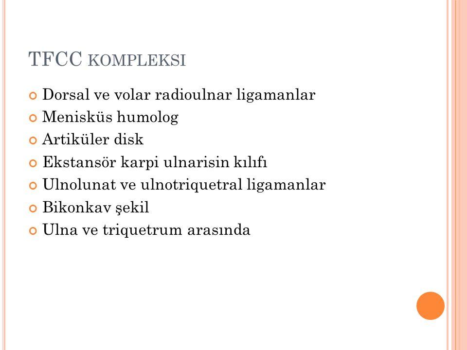 TFCC KOMPLEKSI Dorsal ve volar radioulnar ligamanlar Menisküs humolog Artiküler disk Ekstansör karpi ulnarisin kılıfı Ulnolunat ve ulnotriquetral liga