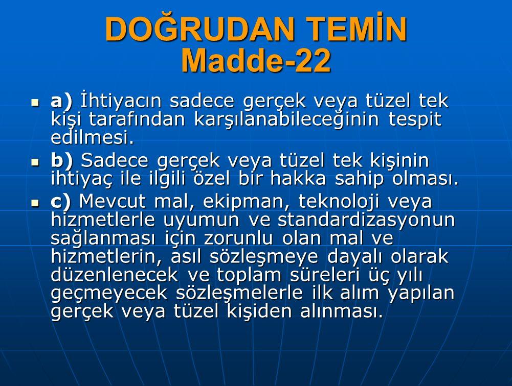 DOĞRUDAN TEMİN Madde-22 a) İhtiyacın sadece gerçek veya tüzel tek kişi tarafından karşılanabileceğinin tespit edilmesi.