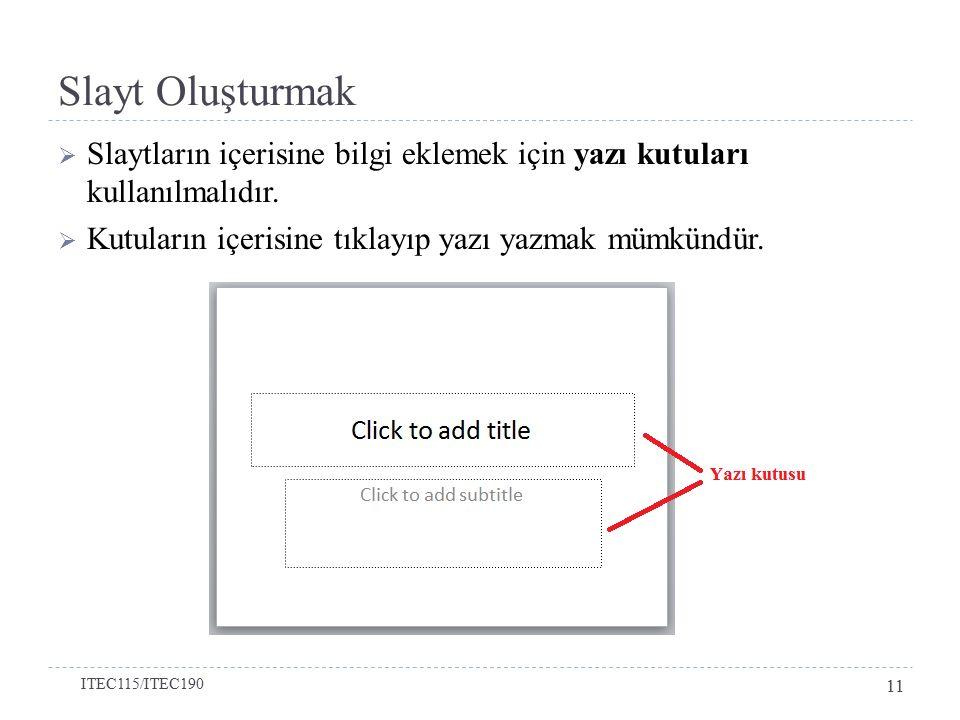 Slayt Oluşturmak  Slaytların içerisine bilgi eklemek için yazı kutuları kullanılmalıdır.