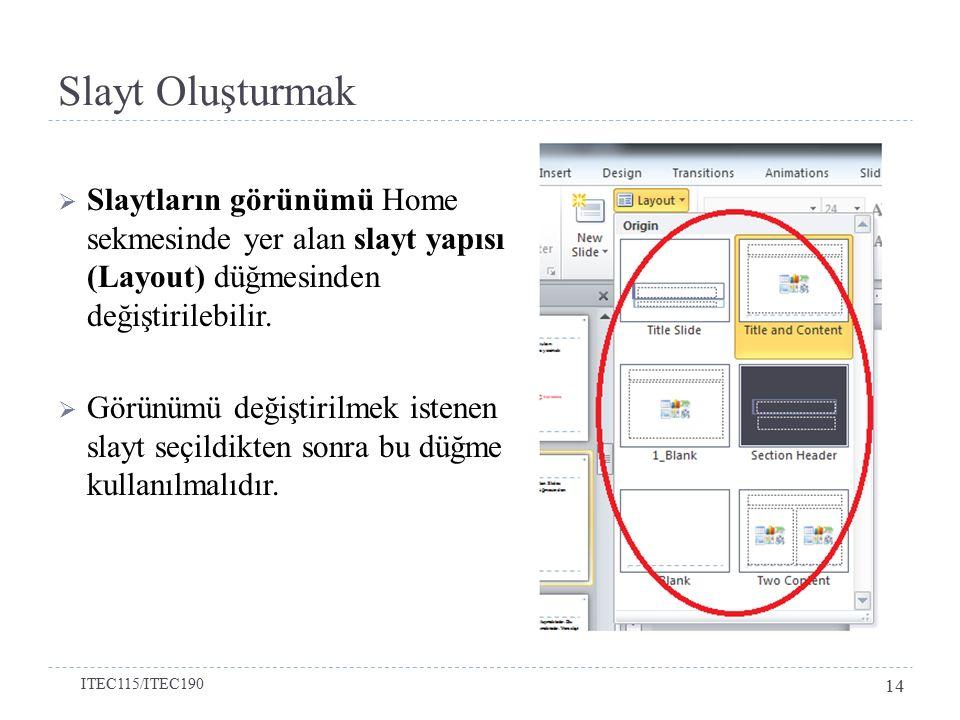 Slayt Oluşturmak  Slaytların görünümü Home sekmesinde yer alan slayt yapısı (Layout) düğmesinden değiştirilebilir.  Görünümü değiştirilmek istenen s
