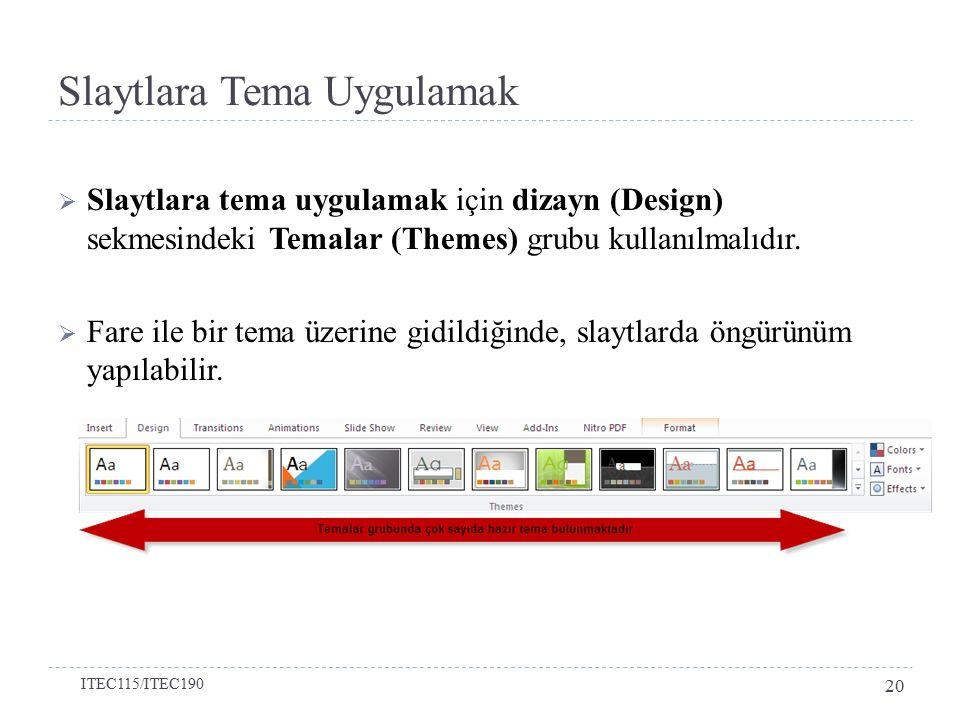 Slaytlara Tema Uygulamak  Slaytlara tema uygulamak için dizayn (Design) sekmesindeki Temalar (Themes) grubu kullanılmalıdır.  Fare ile bir tema üzer