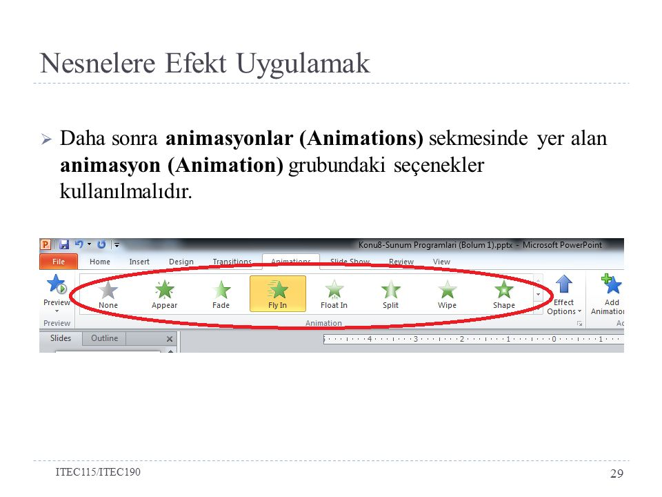  Daha sonra animasyonlar (Animations) sekmesinde yer alan animasyon (Animation) grubundaki seçenekler kullanılmalıdır. Nesnelere Efekt Uygulamak ITEC