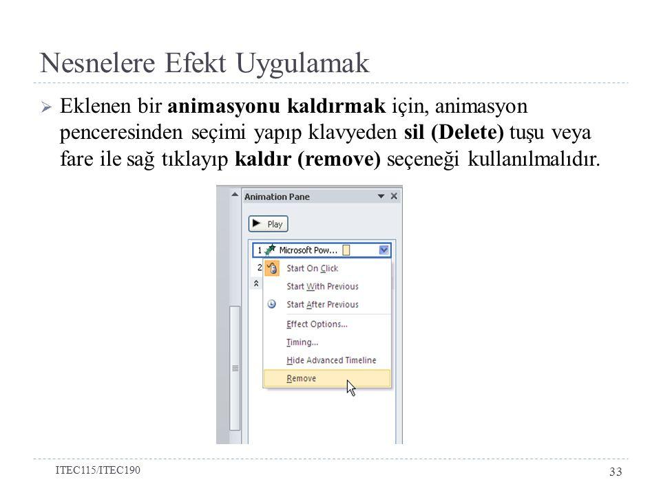 Eklenen bir animasyonu kaldırmak için, animasyon penceresinden seçimi yapıp klavyeden sil (Delete) tuşu veya fare ile sağ tıklayıp kaldır (remove) seçeneği kullanılmalıdır.