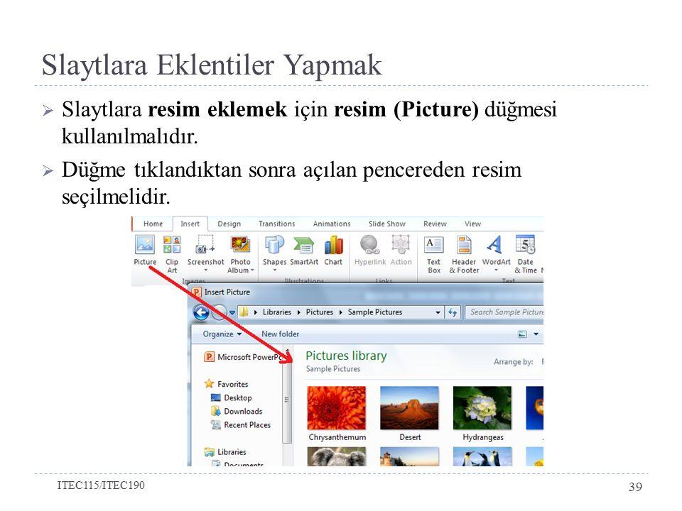 Slaytlara Eklentiler Yapmak  Slaytlara resim eklemek için resim (Picture) düğmesi kullanılmalıdır.  Düğme tıklandıktan sonra açılan pencereden resim