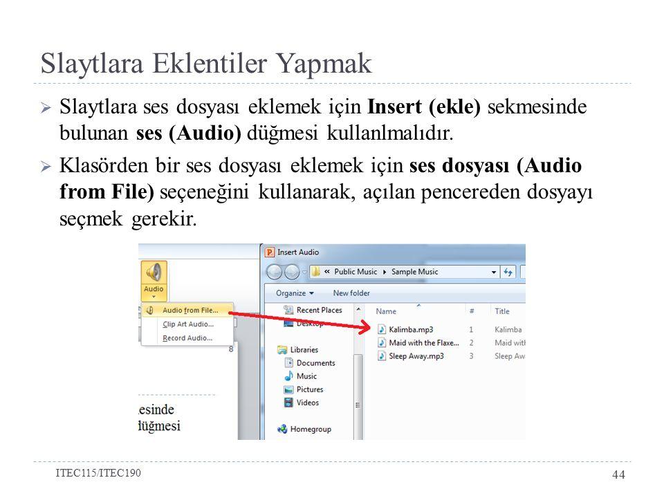 Slaytlara Eklentiler Yapmak  Slaytlara ses dosyası eklemek için Insert (ekle) sekmesinde bulunan ses (Audio) düğmesi kullanlmalıdır.  Klasörden bir