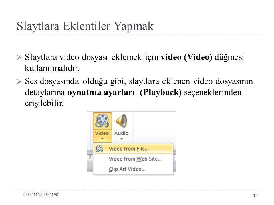 Slaytlara Eklentiler Yapmak  Slaytlara video dosyası eklemek için video (Video) düğmesi kullanılmalıdır.  Ses dosyasında olduğu gibi, slaytlara ekle