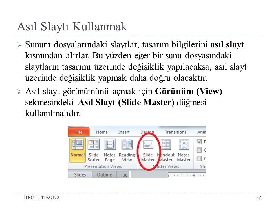 Asıl Slaytı Kullanmak  Sunum dosyalarındaki slaytlar, tasarım bilgilerini asıl slayt kısmından alırlar. Bu yüzden eğer bir sunu dosyasındaki slaytlar