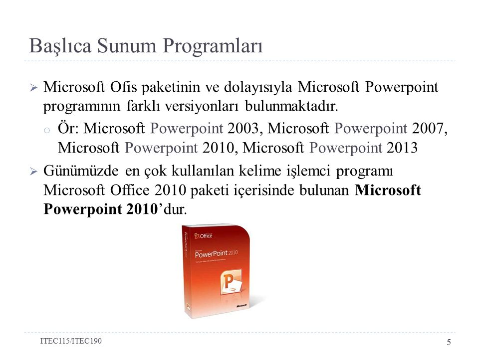 Başlıca Sunum Programları  Microsoft Ofis paketinin ve dolayısıyla Microsoft Powerpoint programının farklı versiyonları bulunmaktadır. o Ör: Microsof