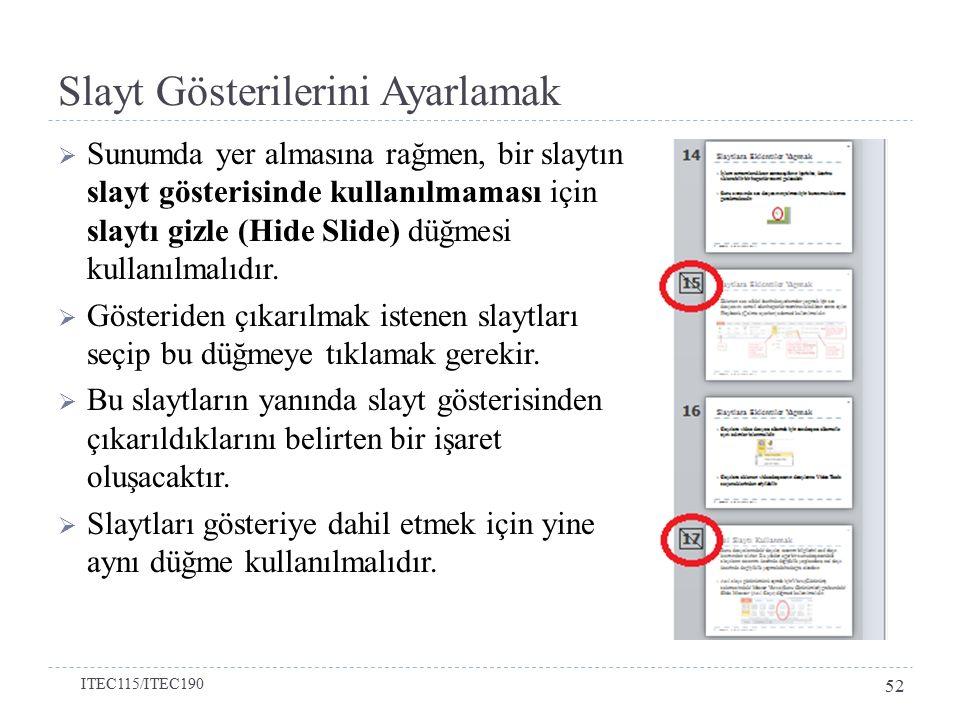 Slayt Gösterilerini Ayarlamak  Sunumda yer almasına rağmen, bir slaytın slayt gösterisinde kullanılmaması için slaytı gizle (Hide Slide) düğmesi kullanılmalıdır.