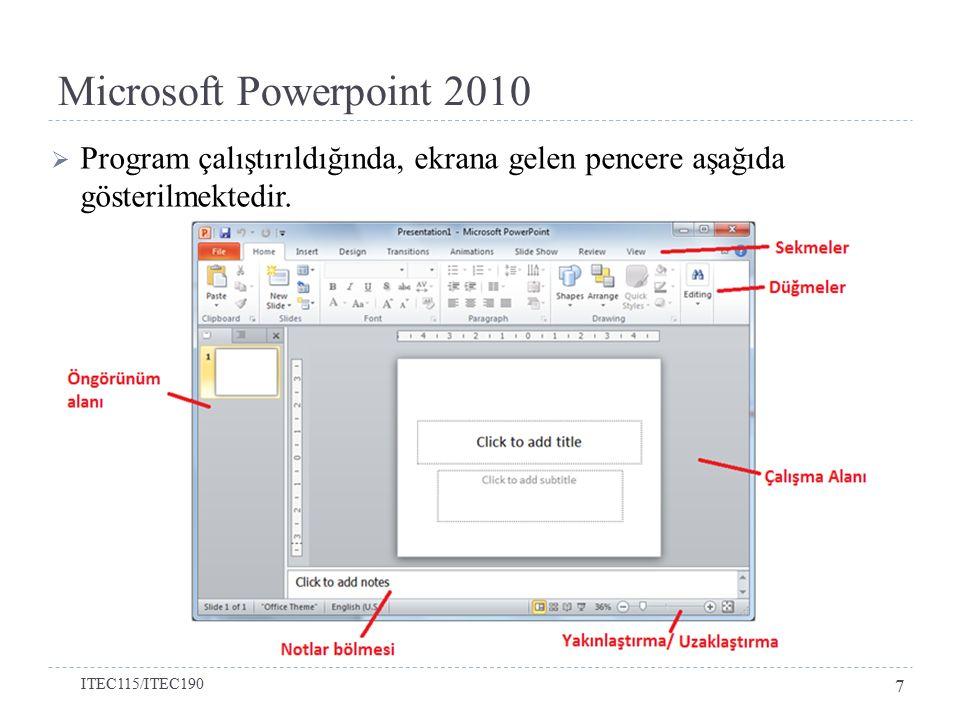 Microsoft Powerpoint 2010  Program çalıştırıldığında, ekrana gelen pencere aşağıda gösterilmektedir. ITEC115/ITEC190 7