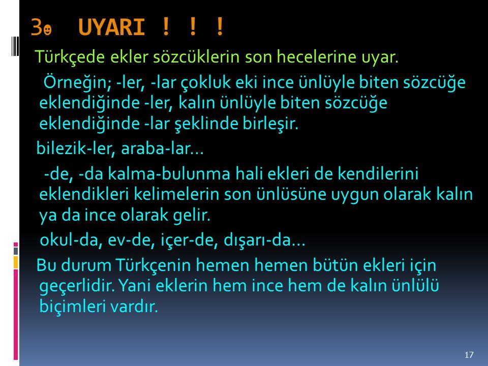 3 ☻ UYARI .Türkçede ekler sözcüklerin son hecelerine uyar.