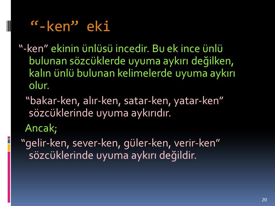 -ken eki -ken ekinin ünlüsü incedir.