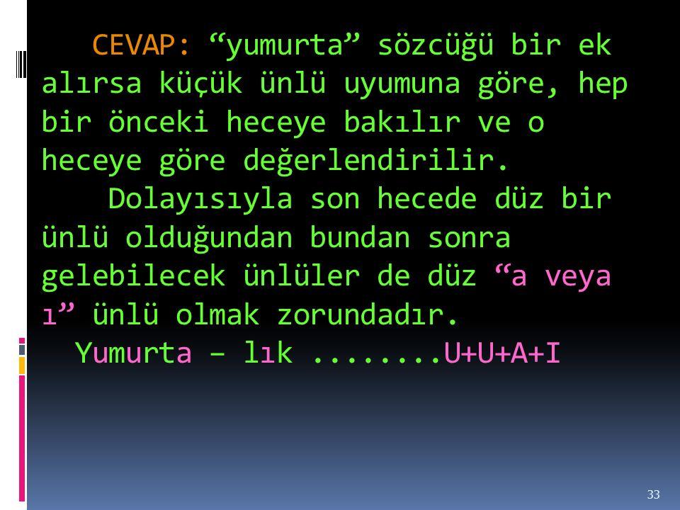 CEVAP: yumurta sözcüğü bir ek alırsa küçük ünlü uyumuna göre, hep bir önceki heceye bakılır ve o heceye göre değerlendirilir.