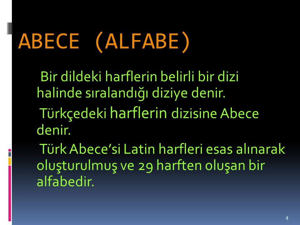 ABECE (ALFABE) Bir dildeki harflerin belirli bir dizi halinde sıralandığı diziye denir.
