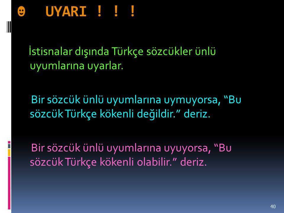 ☻UYARI .İstisnalar dışında Türkçe sözcükler ünlü uyumlarına uyarlar.