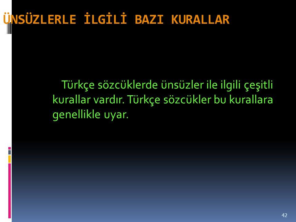 ÜNSÜZLERLE İLGİLİ BAZI KURALLAR Türkçe sözcüklerde ünsüzler ile ilgili çeşitli kurallar vardır.