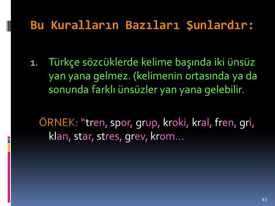 Bu Kuralların Bazıları Şunlardır: 1.Türkçe sözcüklerde kelime başında iki ünsüz yan yana gelmez.