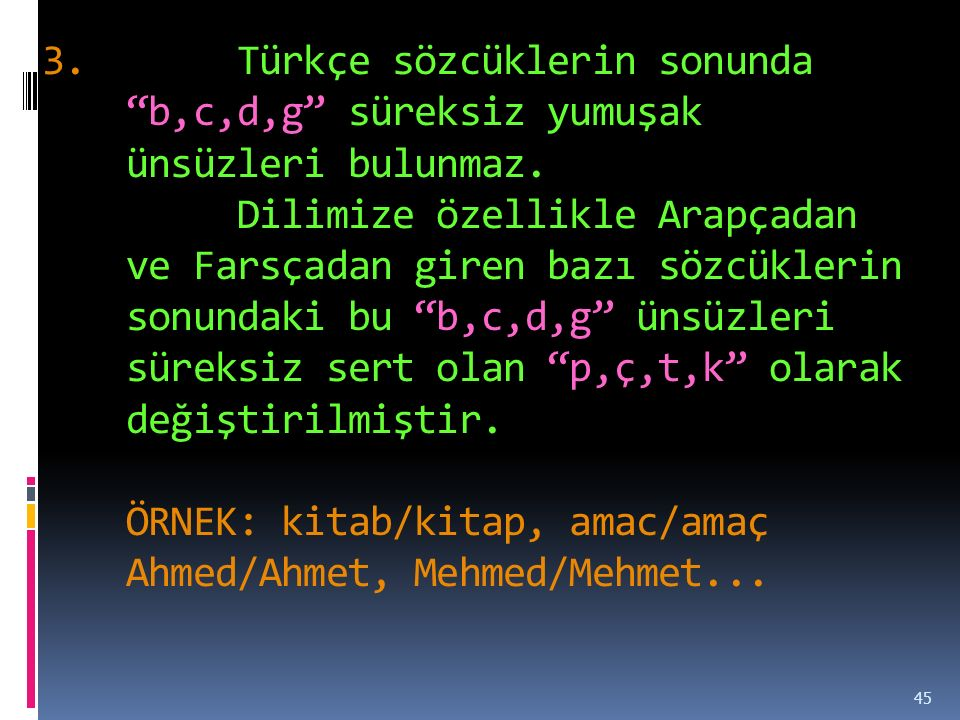 3.Türkçe sözcüklerin sonunda b,c,d,g süreksiz yumuşak ünsüzleri bulunmaz.