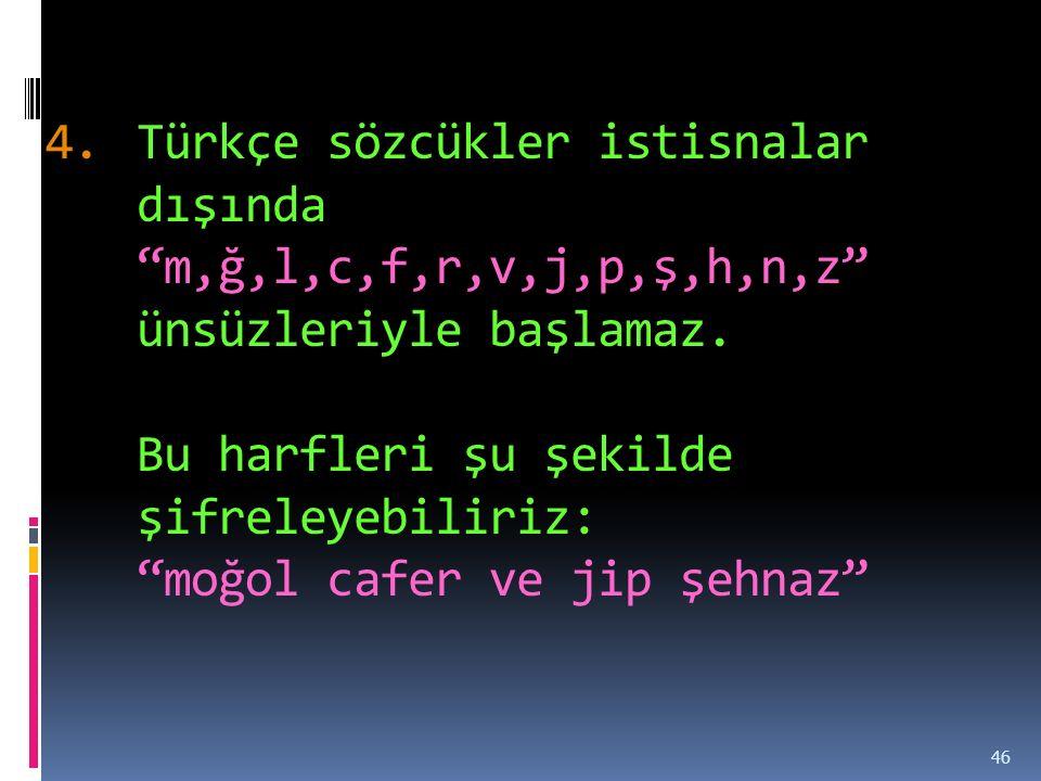 4.Türkçe sözcükler istisnalar dışında m,ğ,l,c,f,r,v,j,p,ş,h,n,z ünsüzleriyle başlamaz.