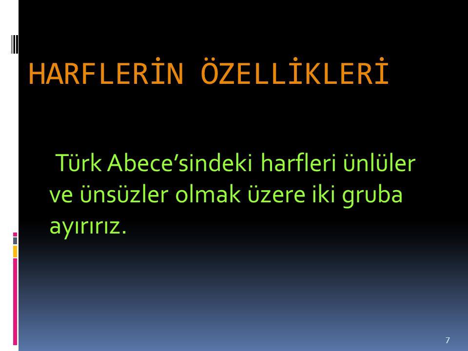 HARFLERİN ÖZELLİKLERİ Türk Abece'sindeki harfleri ünlüler ve ünsüzler olmak üzere iki gruba ayırırız.