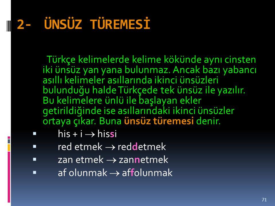 2-ÜNSÜZ TÜREMESİ Türkçe kelimelerde kelime kökünde aynı cinsten iki ünsüz yan yana bulunmaz.