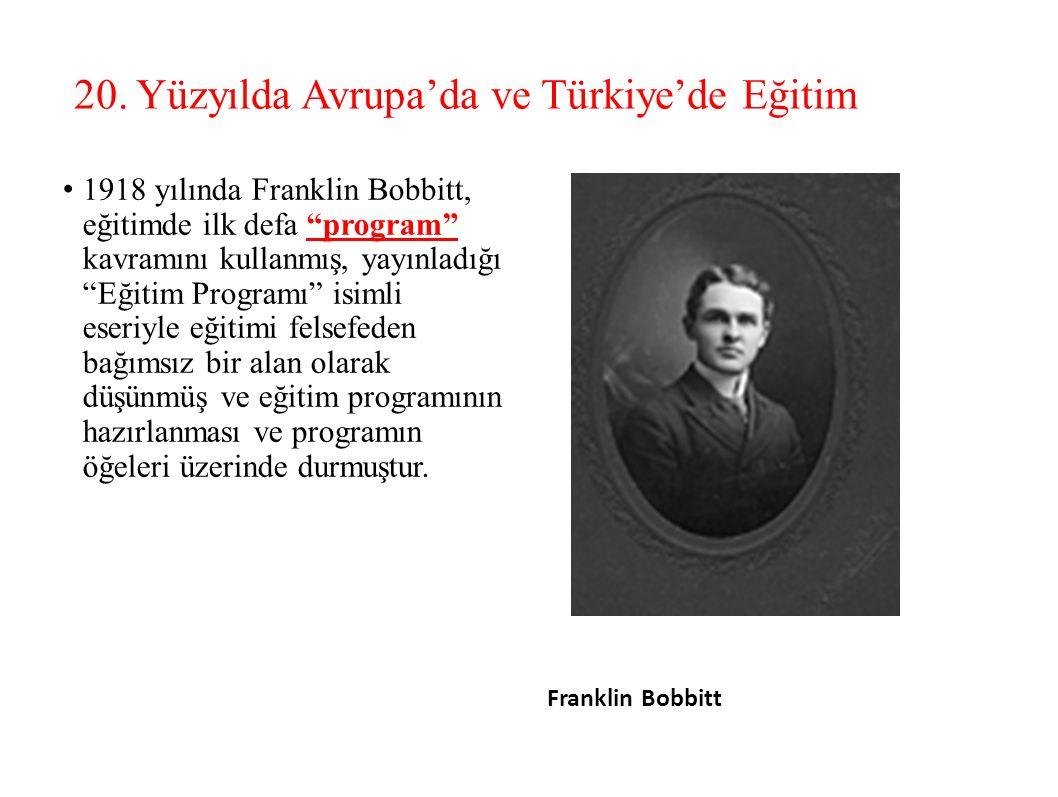 Franklin Bobbitt 1918 yılında Franklin Bobbitt, eğitimde ilk defa program kavramını kullanmış, yayınladığı Eğitim Programı isimli eseriyle eğitimi felsefeden bağımsız bir alan olarak düşünmüş ve eğitim programının hazırlanması ve programın öğeleri üzerinde durmuştur.