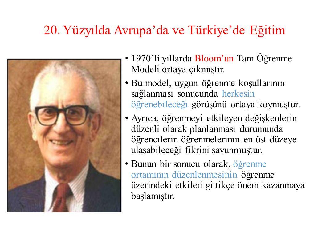 20. Yüzyılda Avrupa'da ve Türkiye'de Eğitim 1970'li yıllarda Bloom'un Tam Öğrenme Modeli ortaya çıkmıştır. Bu model, uygun öğrenme koşullarının sağlan