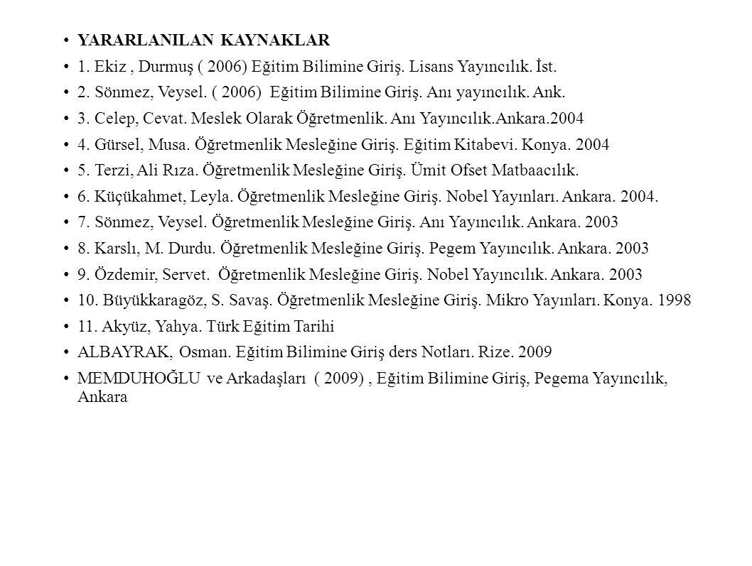 YARARLANILAN KAYNAKLAR 1.Ekiz, Durmuş ( 2006) Eğitim Bilimine Giriş.
