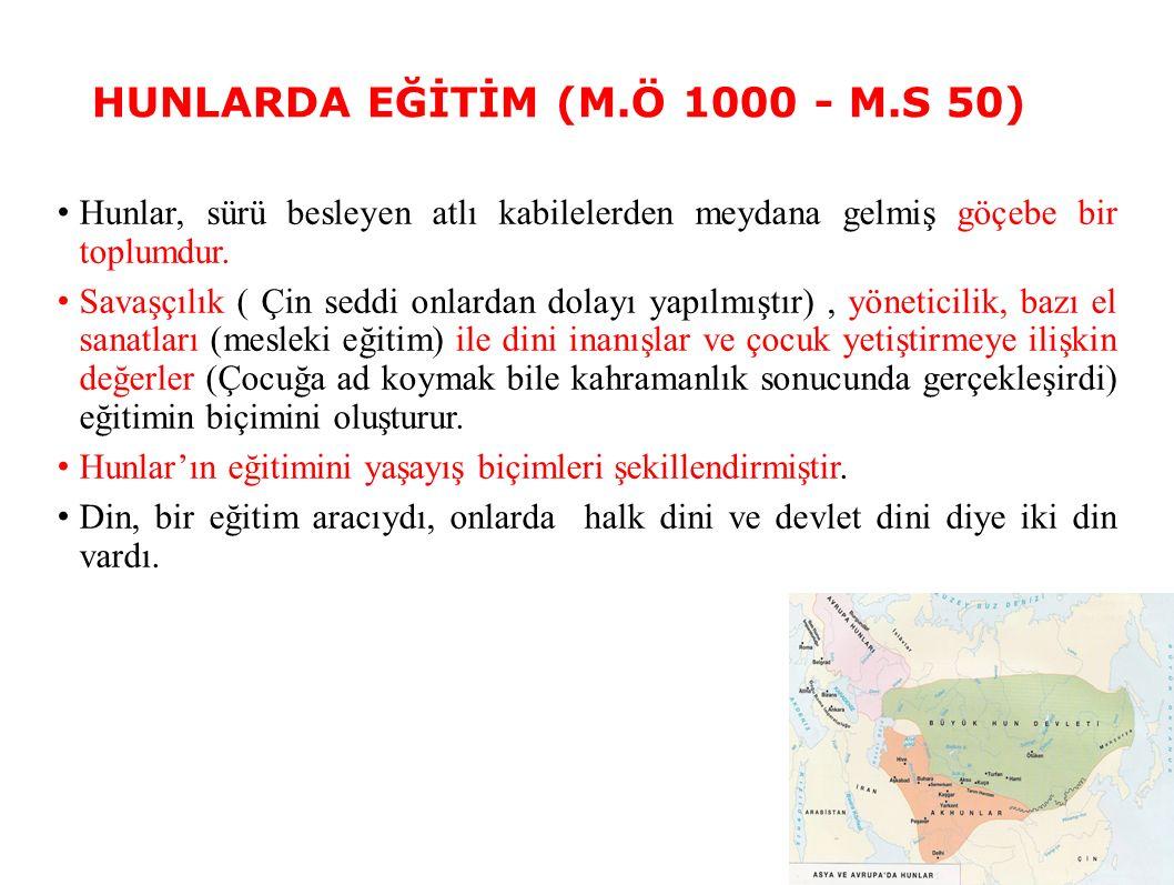 HUNLARDA EĞİTİM (M.Ö 1000 - M.S 50) Hunlar, sürü besleyen atlı kabilelerden meydana gelmiş göçebe bir toplumdur.