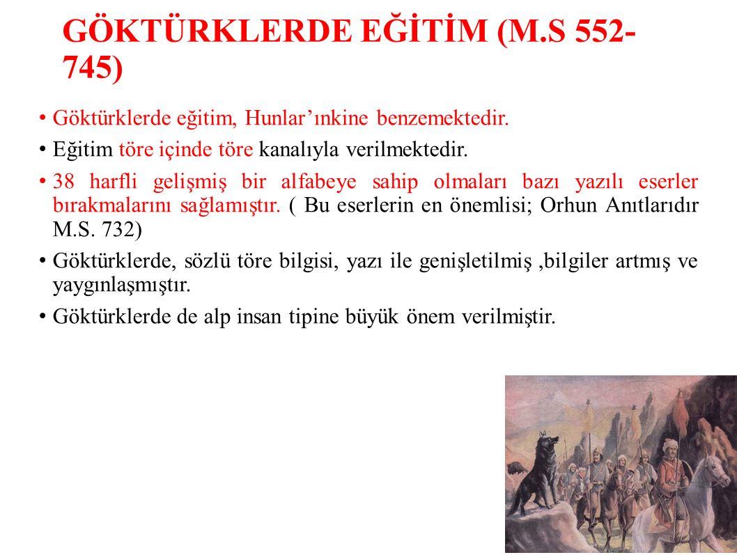 GÖKTÜRKLERDE EĞİTİM (M.S 552- 745) Göktürklerde eğitim, Hunlar'ınkine benzemektedir.