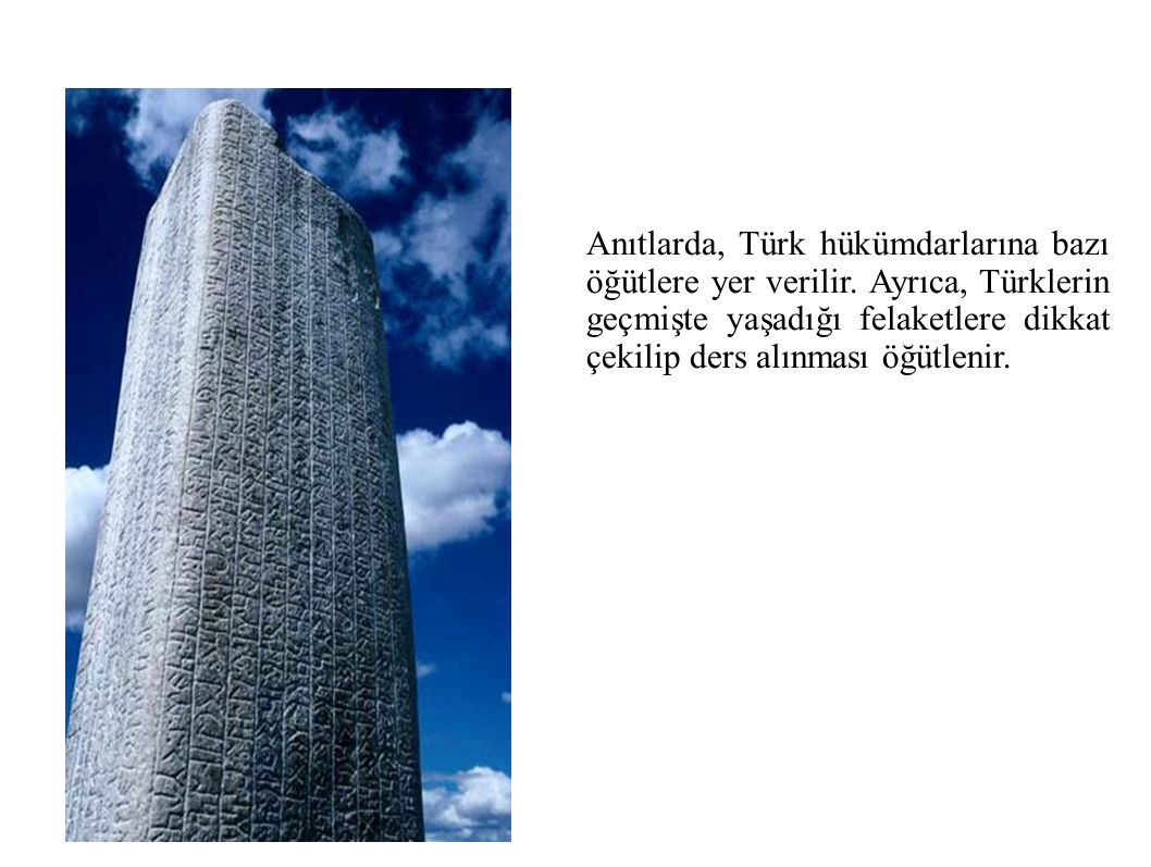 Anıtlarda, Türk hükümdarlarına bazı öğütlere yer verilir.