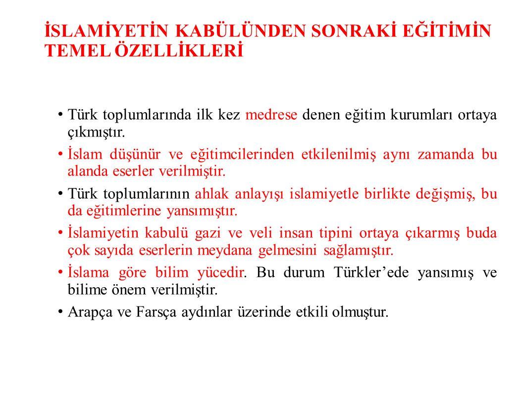 İSLAMİYETİN KABÜLÜNDEN SONRAKİ EĞİTİMİN TEMEL ÖZELLİKLERİ Türk toplumlarında ilk kez medrese denen eğitim kurumları ortaya çıkmıştır.