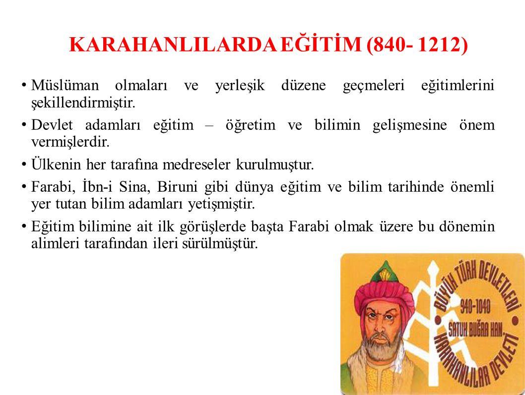 KARAHANLILARDA EĞİTİM (840- 1212) Müslüman olmaları ve yerleşik düzene geçmeleri eğitimlerini şekillendirmiştir.