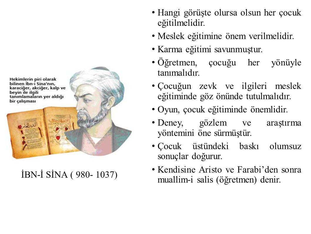 İBN-İ SİNA ( 980- 1037) Hangi görüşte olursa olsun her çocuk eğitilmelidir.