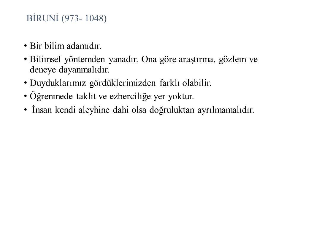 BİRUNİ (973- 1048) Bir bilim adamıdır.Bilimsel yöntemden yanadır.