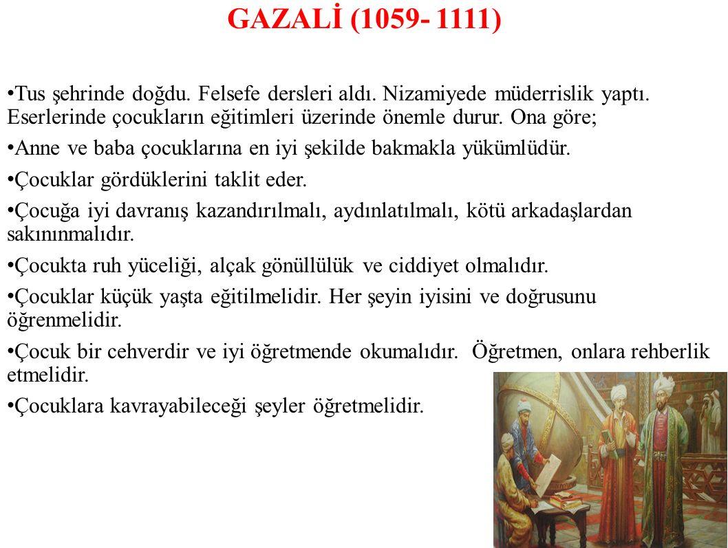 GAZALİ (1059- 1111) Tus şehrinde doğdu.Felsefe dersleri aldı.