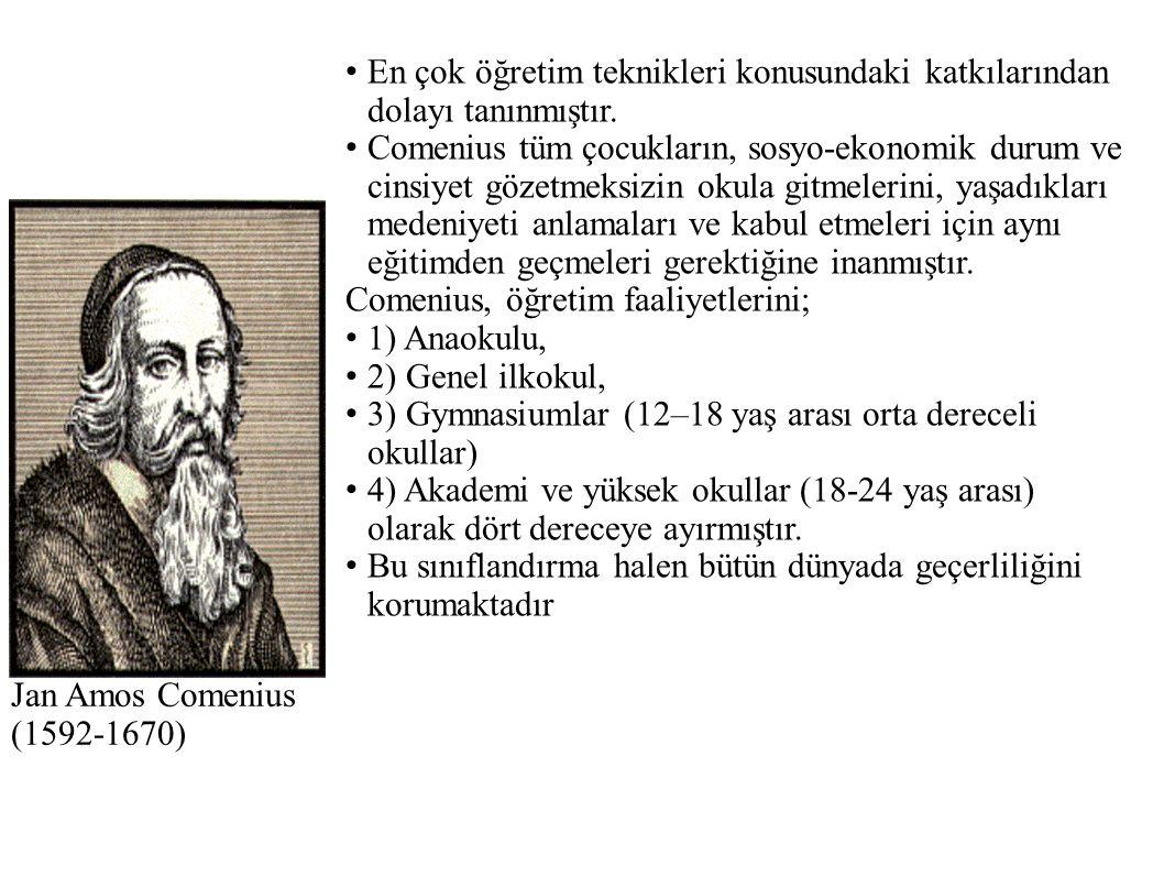 Jan Amos Comenius (1592-1670) En çok öğretim teknikleri konusundaki katkılarından dolayı tanınmıştır.