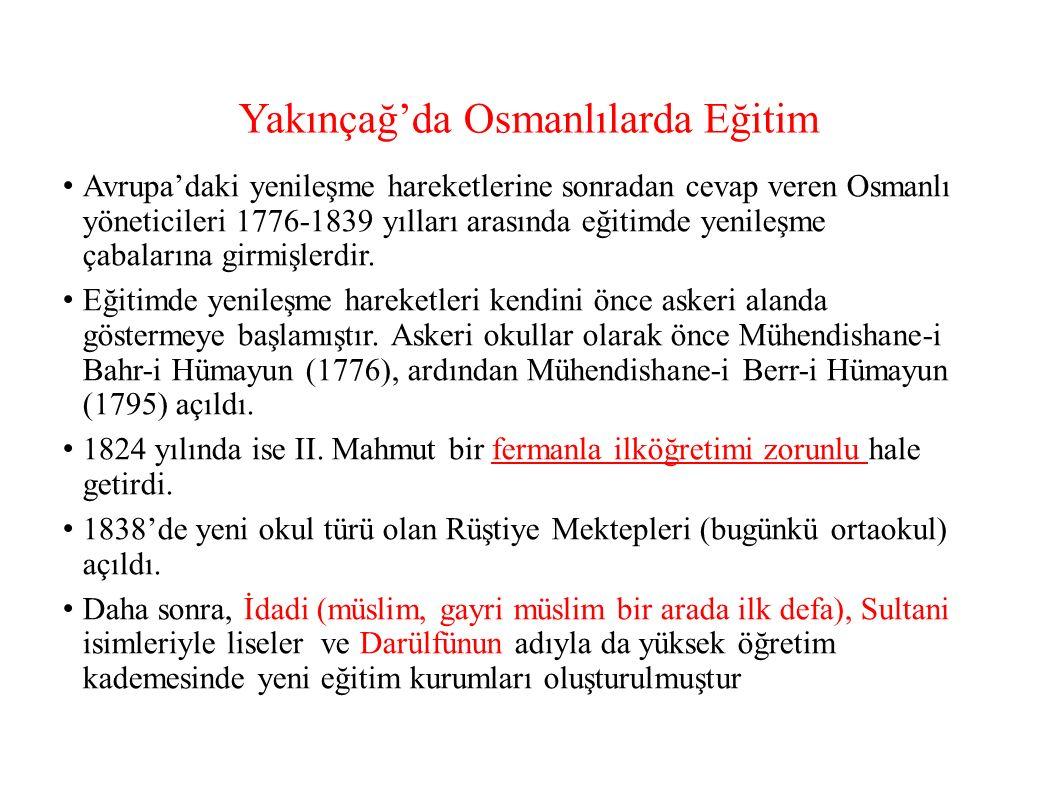 Yakınçağ'da Osmanlılarda Eğitim Avrupa'daki yenileşme hareketlerine sonradan cevap veren Osmanlı yöneticileri 1776-1839 yılları arasında eğitimde yenileşme çabalarına girmişlerdir.
