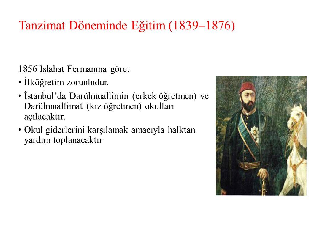 Tanzimat Döneminde Eğitim (1839–1876) 1856 Islahat Fermanına göre: İlköğretim zorunludur.