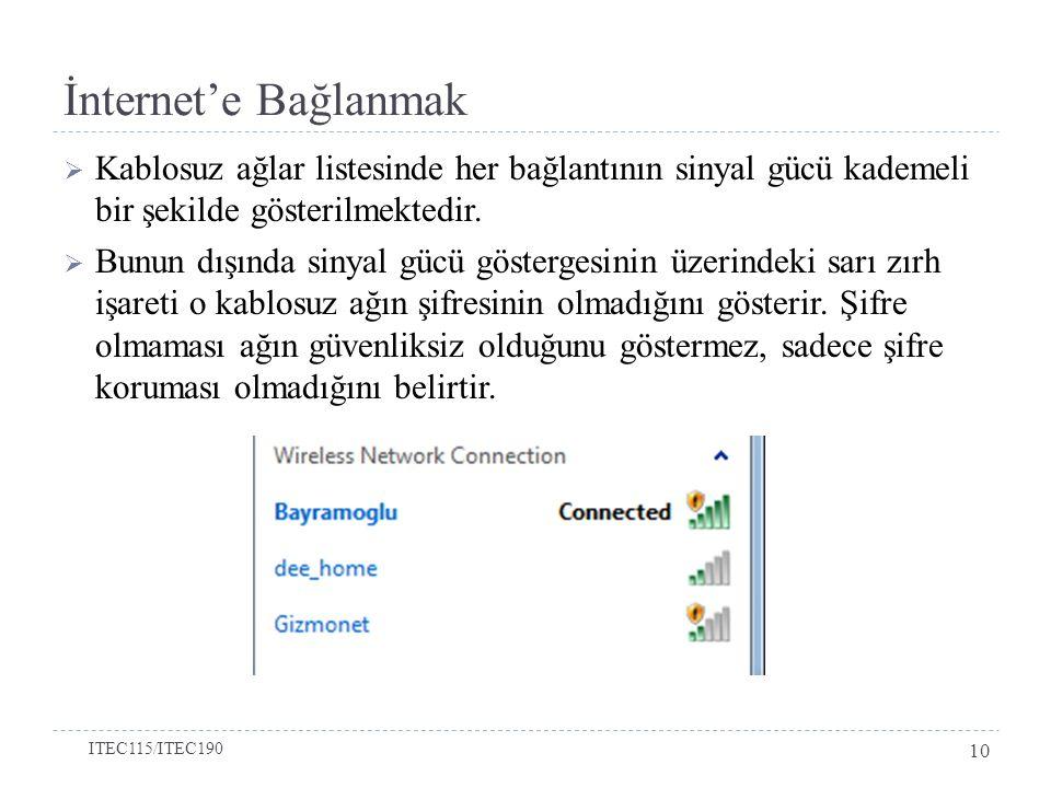 İnternet'e Bağlanmak  Kablosuz ağlar listesinde her bağlantının sinyal gücü kademeli bir şekilde gösterilmektedir.  Bunun dışında sinyal gücü göster