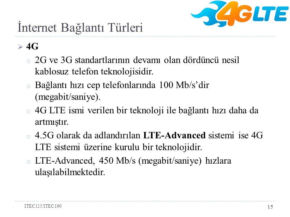 İnternet Bağlantı Türleri  4G o 2G ve 3G standartlarının devamı olan dördüncü nesil kablosuz telefon teknolojisidir. o Bağlantı hızı cep telefonların