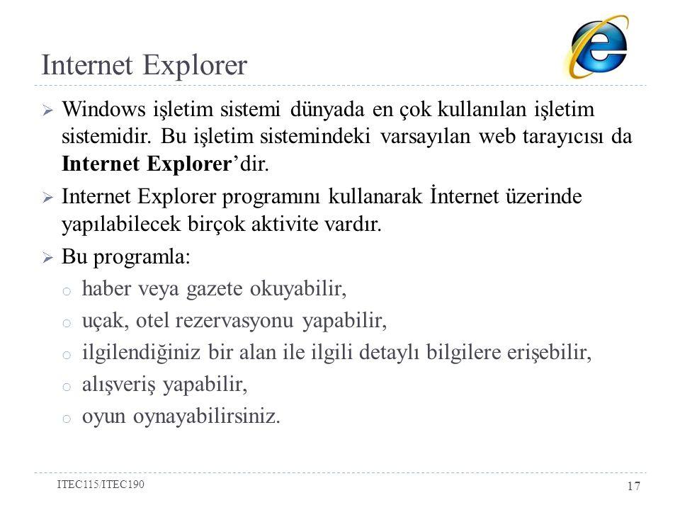 Internet Explorer  Windows işletim sistemi dünyada en çok kullanılan işletim sistemidir. Bu işletim sistemindeki varsayılan web tarayıcısı da Interne