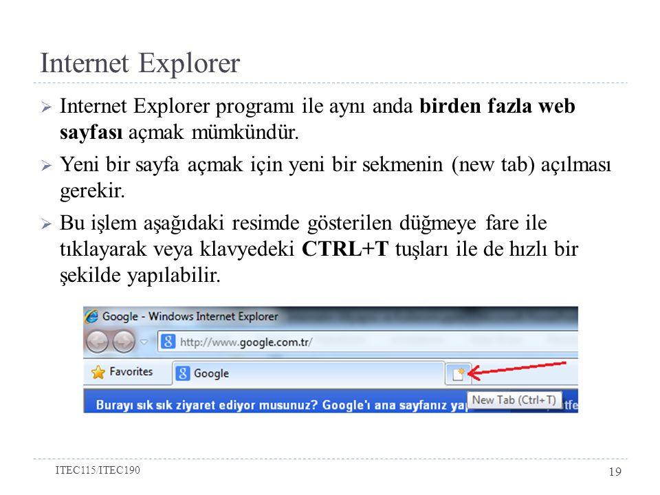 Internet Explorer  Internet Explorer programı ile aynı anda birden fazla web sayfası açmak mümkündür.  Yeni bir sayfa açmak için yeni bir sekmenin (