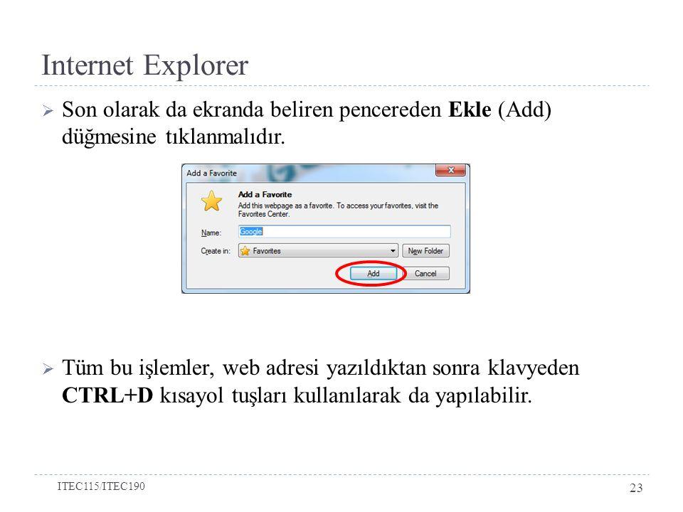 Internet Explorer  Son olarak da ekranda beliren pencereden Ekle (Add) düğmesine tıklanmalıdır.  Tüm bu işlemler, web adresi yazıldıktan sonra klavy