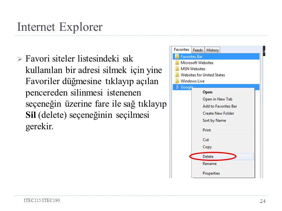 Internet Explorer  Favori siteler listesindeki sık kullanılan bir adresi silmek için yine Favoriler düğmesine tıklayıp açılan pencereden silinmesi is