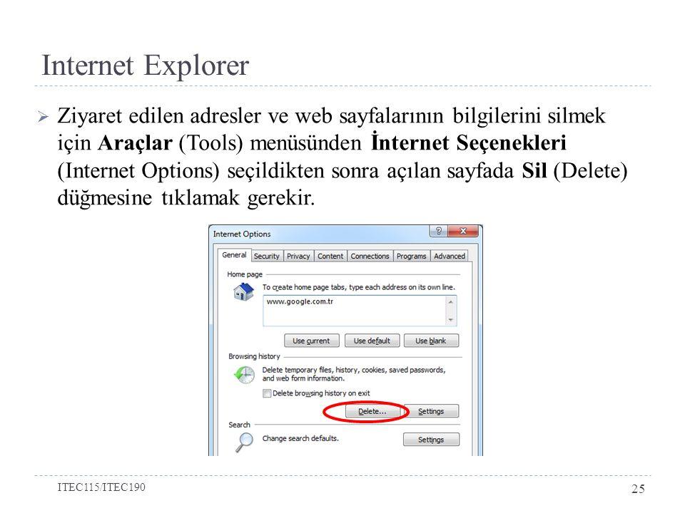 Internet Explorer  Ziyaret edilen adresler ve web sayfalarının bilgilerini silmek için Araçlar (Tools) menüsünden İnternet Seçenekleri (Internet Opti